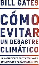 Cómo Evitar Un Desastre Climático / How to Avoid a Climate Disaster: Las Soluciones Que YA Tenemos Y Los Avances Que Aún N...