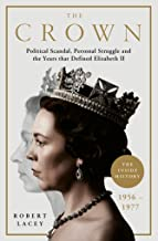 The Crown: The Official History Behind Season 3: Political Scandal, Personal Struggle and the Years that Defined Elizabeth II, 1956-1977 (English Edition)