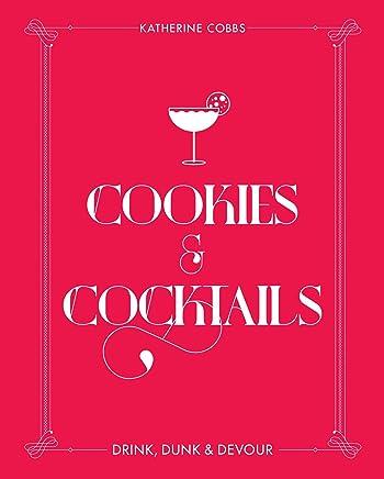 Cookies & Cocktails: Drink, Dunk & Devour (Spirited Pairings)
