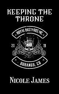 KEEPING THE THRONE: ROYAL BASTARDS MC - DURANGO, COLORADO (Royal Bastards MC Durango, CO Book 3)
