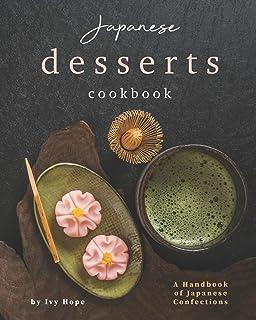 Japanese Desserts Cookbook: A Handbook of Japanese Confectio
