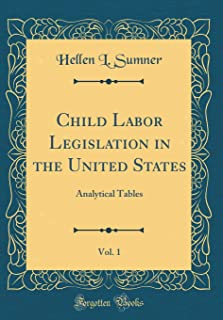 Child Labor Legislation in the United States, Vol. 1: Analytical Tables (Classic Reprint)