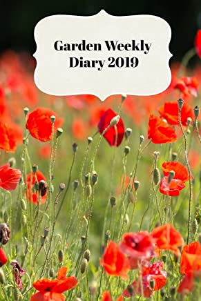 Garden Weekly Diary 2019: With Weekly Scheduling and Monthly Gardening Planning from January 2019 - December 2019 with Poppy Fields Cover