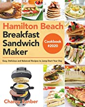 Hamilton Beach Breakfast Sandwich Maker Cookbook #2020: Easy, Delicious and Balanced Recipes to Jump-Start Your Day
