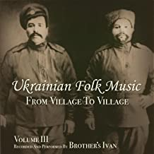 Ukrainian Folk Music, Vol. 3, From Village To Village