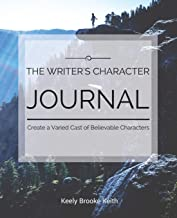 The Writer's Character Journal: Create a Varied Cast of Believable Characters (Guided Journals for Writers) (Volume 2)