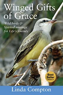 Winged Gifts of Grace: Some Wild Birds & Spirited Musings for Life's Journey