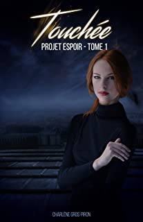 Projet Espoir: Tome 1 - Touchée (French Edition)