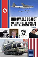 Immovable Object: North Korea's 70 Years At War with American Power