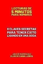 8 Claves Secretas Para Tener Éxito Ligando En Una Boda (Lecturas De 5 Minutos Para Hombres) (Spanish Edition)