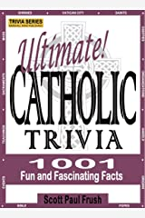 Ultimate Catholic Trivia: 1001 Fun and Fascinating Facts Kindle Edition