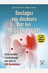 Soulagez vos douleurs par les trigger points: Guide complet d'automassages avec 400 illustrations (GUI.PRAT.) Format Kindle