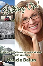 Selling Up! How to Sell a Home for More Money and in Less Time: Gain a No-Nonsense Understanding of the Good, the Bad, and the Ugly from a Pro!