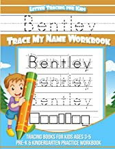 Bentley Letter Tracing for Kids Trace my Name Workbook: Tracing Books for Kids ages 3 - 5 Pre-K & Kindergarten Practice Workbook (Personalized Children's Trace Name Books) (Volume 1)