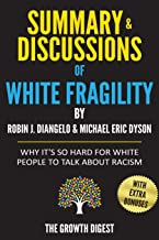 Summary and Discussions of White Fragility: Why It's So Hard for White People to Talk About Racism By Robin J. DiAngelo and Michael Eric Dyson