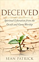 DECEIVED : Spiritual Liberation from the Occult and Guru Worship (English Edition)