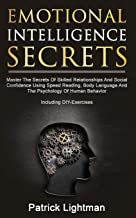 Emotional Intelligence Secrets: Master The Secrets Of Skilled Relationships And Social Confidence Using Speed Reading, Body Language And The Psychology Of Human Behavior – Including DIY-Exercises