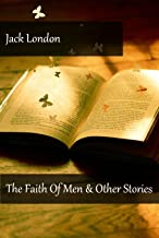 Jack London - The Faith Of Men & Other Stories (Illustrated)