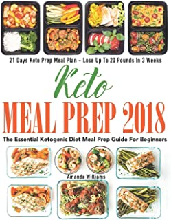 Keto Meal Prep 2018: The Essential Ketogenic Diet Meal Prep Guide For Beginners - 21 Days Keto Meal Prep Meal Plan - Lose ...