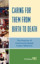 Caring for Them from Birth to Death: The Practice of Community-Based Cuban Medicine