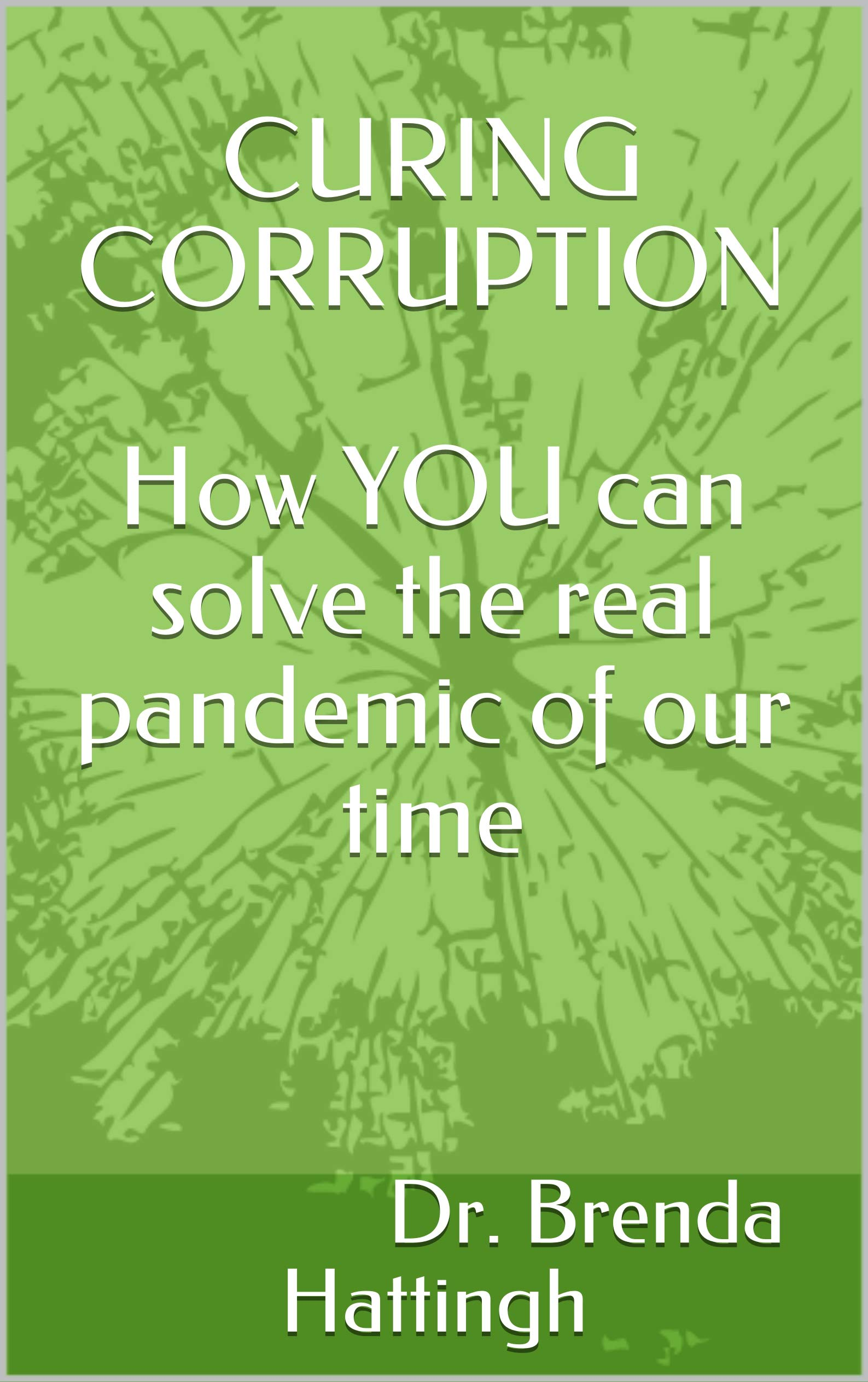 CURING CORRUPTION How YOU can solve the real pandemic of our time