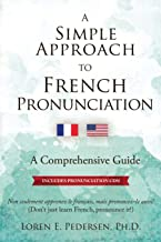 A Simple Approach to French Pronunciation: A Comprehensive Guide