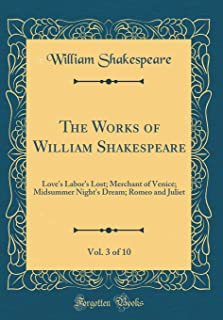 The Works of William Shakespeare, Vol. 3 of 10: Love's Labor's Lost; Merchant of Venice; Midsummer Night's Dream; Romeo an...