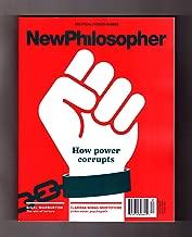 NewPhilosopher (New Philosopher) - Fall 2018. Issue #21. 'How Power Corrupts'. Percy Bysshe Shelley, Russell Blackford, Oliver Burkeman, Patrick Stokes, Marina Benjamin, Tiffany Jenkins, Myisha Cherry