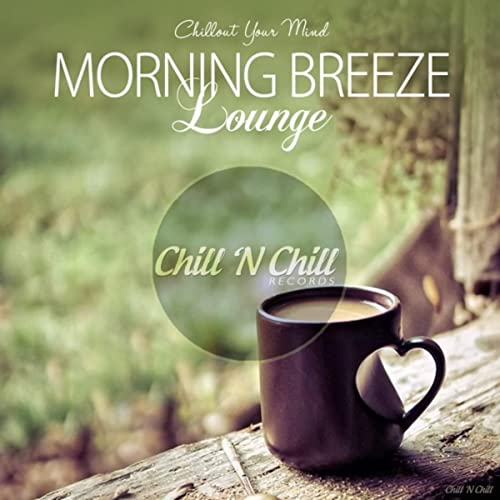 Morning Breeze Lounge (Chillout Your Mind)