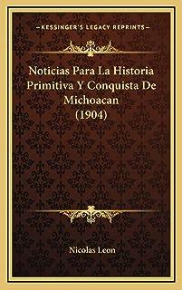 Noticias Para La Historia Primitiva Y Conquista De Michoacan (1904)