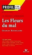 Profil - Baudelaire : Les Fleurs du mal : 12 sujets corrigés: Analyse littéraire de l'oeuvre (Profil d'une Oeuvre) (French Edition)