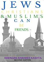 Jews, Christians & Muslims Can Be Friends: Second Edition