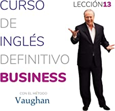 Curso de inglés definitivo - Business - Lección 13 [Definitive English Course - Business - Lesson 13]: Para triunfar en el...