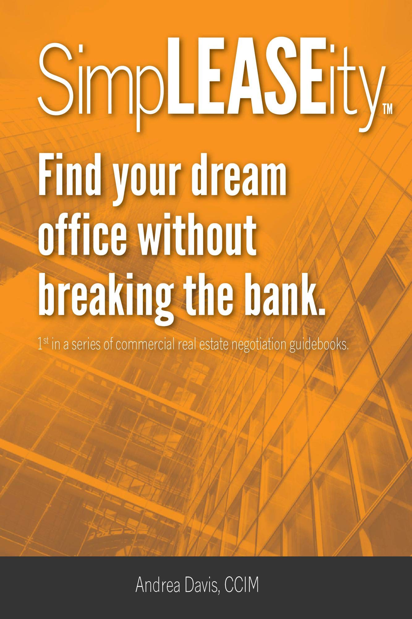 SimpLEASEity™: Business owner's guide to winning the game of commercial real estate leasing