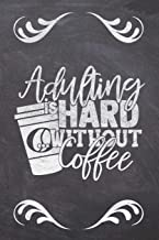 Adulting Is Hard Without Coffee: Coffee Gifts for Coffee Lovers: Notebook Journal and Coloring Book - Compact 6x9 Size Great for Journaling, Writing, ... and Note Taking (Coffee Table Books)