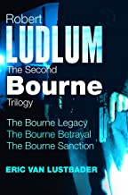 Robert Ludlum: The Second Bourne Trilogy: The Bourne Legacy, the Bourne Betrayal, the Bourne Sanction