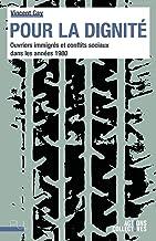 Pour la dignité: Ouvriers immigrés et conflits sociaux dans les années 1980 (French Edition)