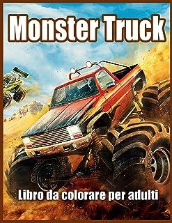 Monster Truck Libro da Colorare per Adulti: Libro da Colorare per Alleviare lo Stress e Rilassarsi