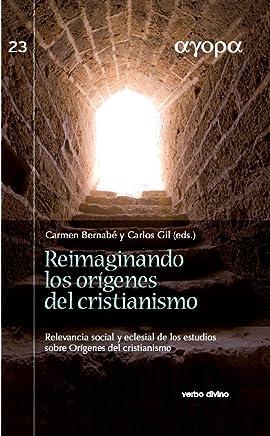 Reimaginando los orígenes del cristianismo. Relevancia social y eclesial de los estudios sobre Orígenes del cristianismo