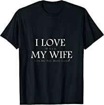 Mens I Love it When My Wife Lets me buy more guns T shirt