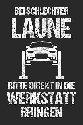 Bei Schlechter Laune Bitte Direkt In Die Werkstatt Bringen: 6 x 9 Blanko Notizbuch für Kfz-Mechaniker, Mechatroniker & Schrauber