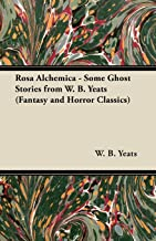 Rosa Alchemica - Some Ghost Stories from W. B. Yeats (Fantasy and Horror Classics)