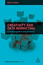 Creativity and Data Marketing: A Practical Guide to Data Innovation (Marketing Science)