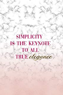 Simplicity Is The Keynote To All True Elegance: Elegance Notebook Journal Composition Blank Lined Diary Notepad 120 Pages ...