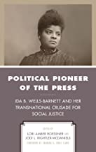 Political Pioneer of the Press: Ida B. Wells-Barnett and Her Transnational Crusade for Social Justice (Women in American Political History)