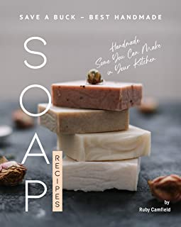 Save A Buck - Best Handmade Soap Recipes: Handmade Some You Can Make in Your Kitchen