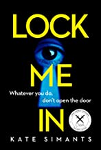 Lock Me In: An absolutely gripping new psychological crime thriller with an ending you won't see coming!