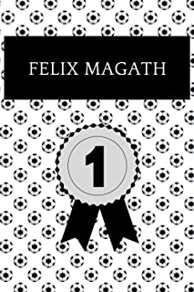 Felix Magath: Notizbuch für Fußball Fans: Punktiertes Buch für alle Fussball Liebhaber. Ideal geeignet als Notizheft, Journal, Tagebuch und ... für Freunde, Verwandte und Kollegen.