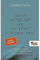 Wann hören wir auf, uns etwas vorzumachen?: Gestehen wir uns ein, dass wir die Klimakatastrophe nicht verhindern können (German Edition) Kindle Edition