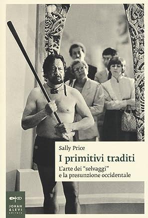 I primitivi traditi. Larte dei selvaggi e la presunzione occidentale